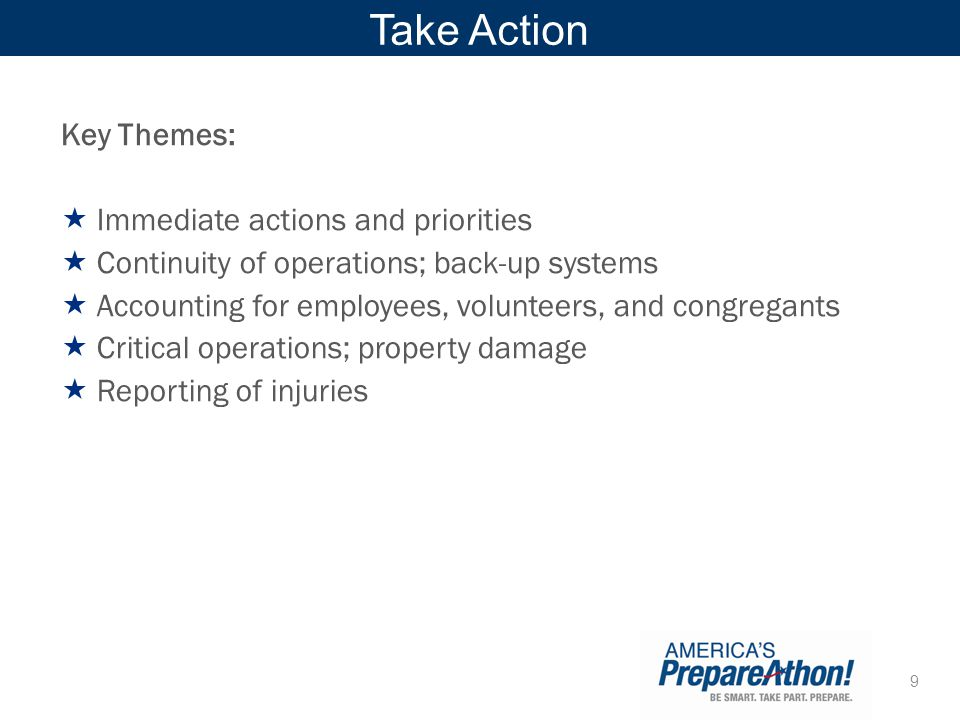 9 Take Action Key Themes: Immediate actions and priorities Continuity of operations; back-up systems Accounting for employees, volunteers, and congreg