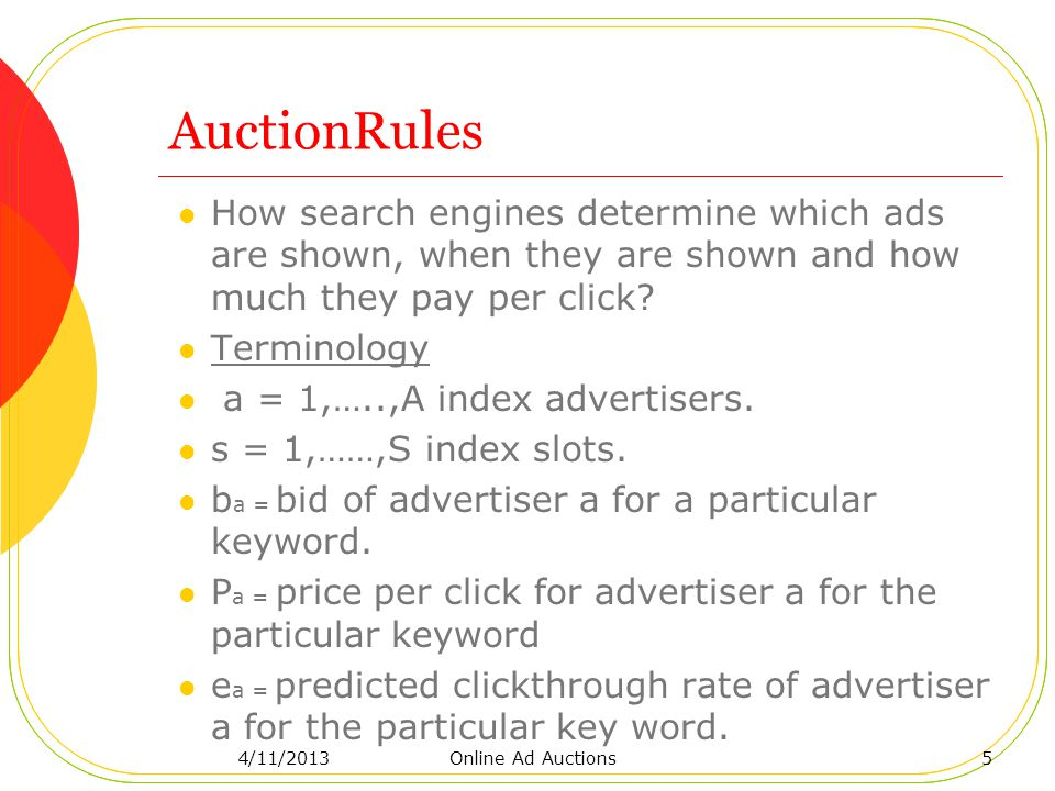 AuctionRules How search engines determine which ads are shown, when they are shown and how much they pay per click.