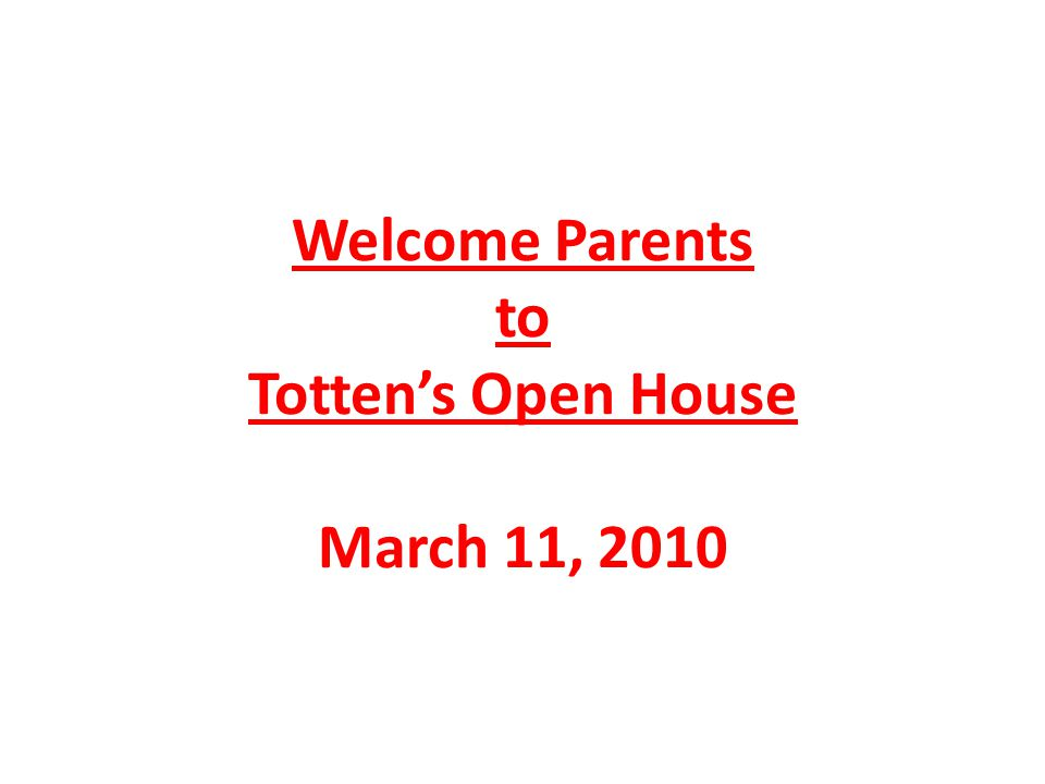 Welcome Parents to Tottens Open House March 11, 2010