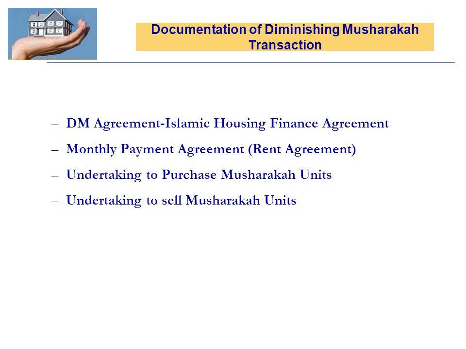 –DM Agreement-Islamic Housing Finance Agreement –Monthly Payment Agreement (Rent Agreement) –Undertaking to Purchase Musharakah Units –Undertaking to sell Musharakah Units Documentation of Diminishing Musharakah Transaction