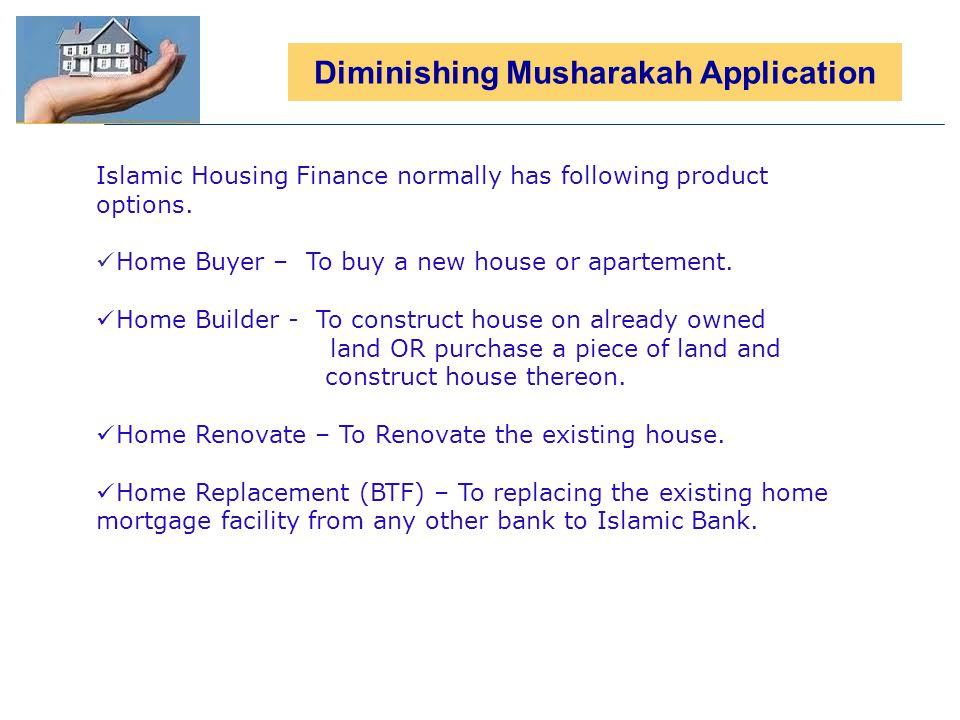 Diminishing Musharakah Application Islamic Housing Finance normally has following product options.