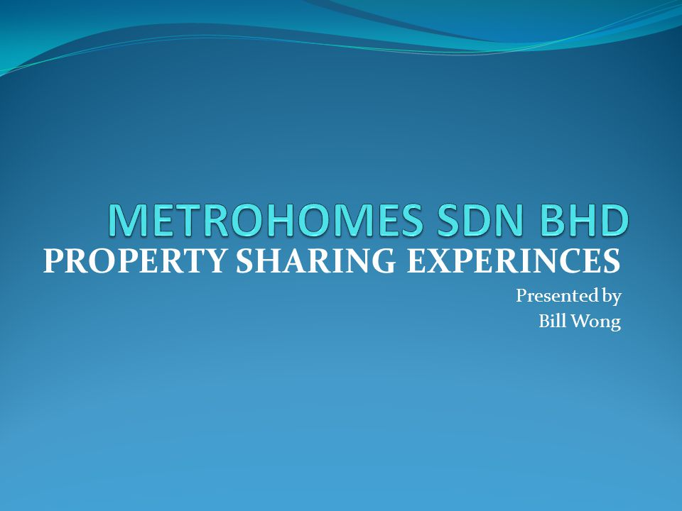 PROPERTY SHARING EXPERINCES Presented by Bill Wong