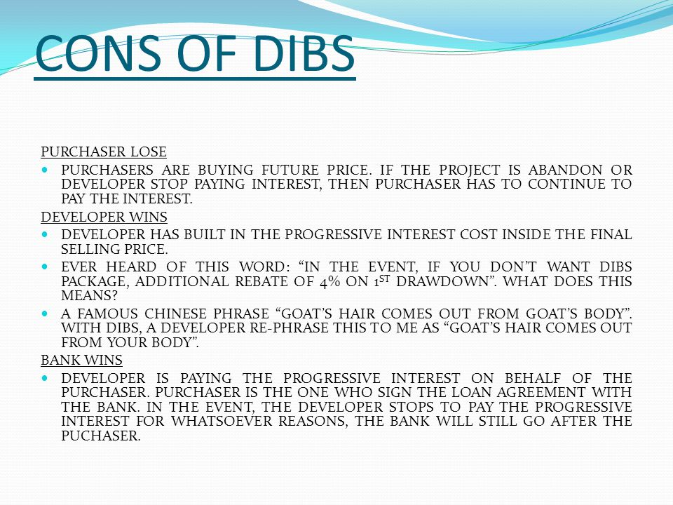 CONS OF DIBS PURCHASER LOSE PURCHASERS ARE BUYING FUTURE PRICE.