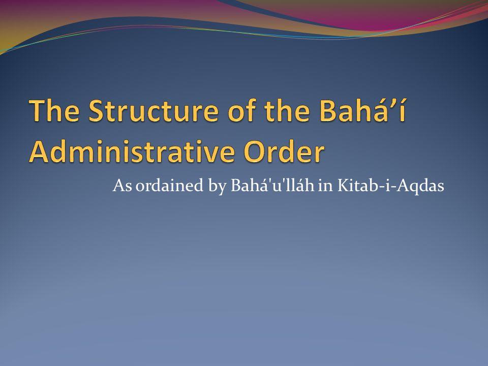As ordained by Bahá'u'lláh in Kitab-i-Aqdas