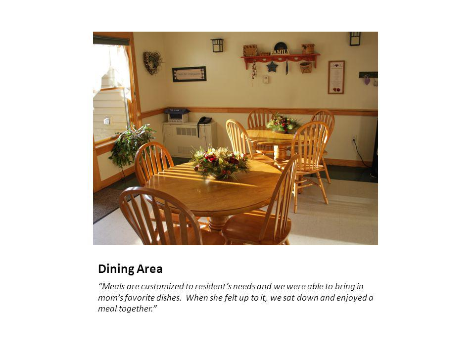 Dining Area Meals are customized to residents needs and we were able to bring in moms favorite dishes.