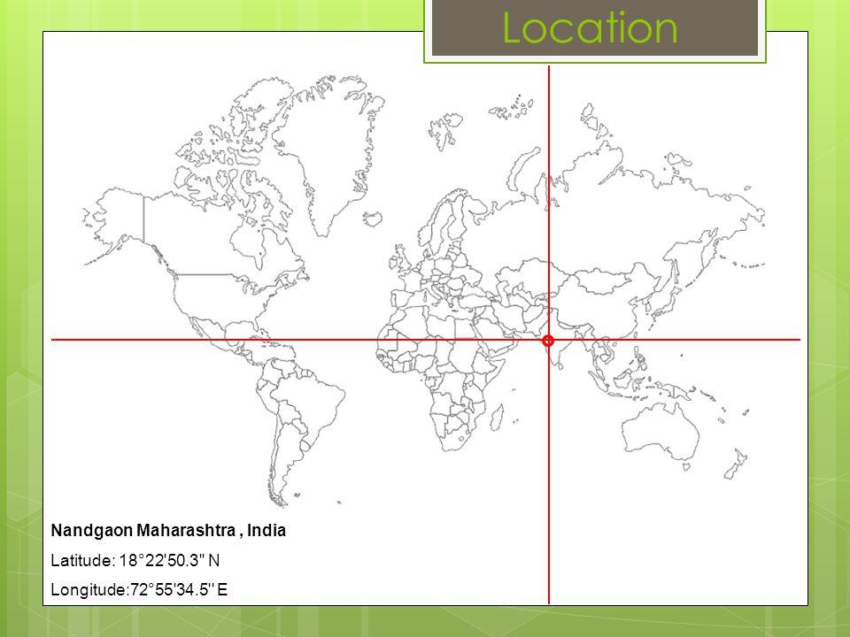 Location Nandgaon Maharashtra, India Latitude: 18°22'50.3'' N Longitude:72°55'34.5'' E