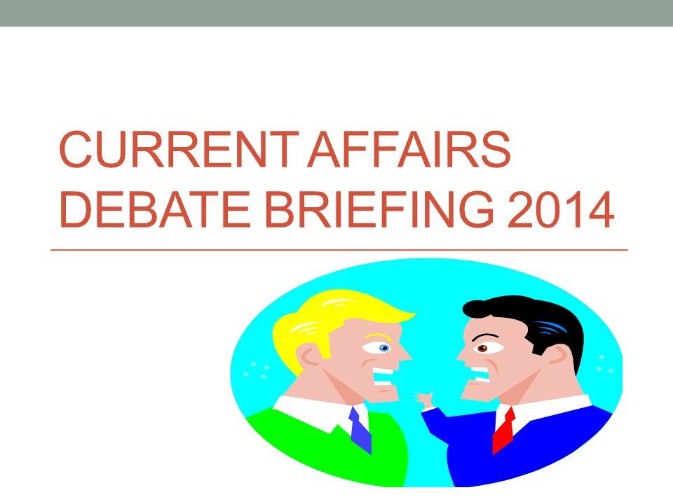 CURRENT AFFAIRS DEBATE BRIEFING 2014