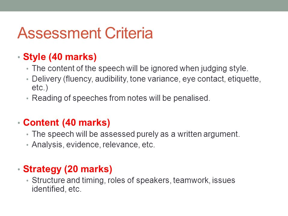Assessment Criteria Style (40 marks) The content of the speech will be ignored when judging style. Delivery (fluency, audibility, tone variance, eye c
