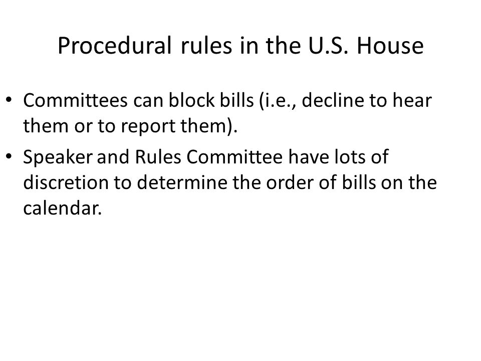 Procedural rules in the U.S. House Committees can block bills (i.e., decline to hear them or to report them). Speaker and Rules Committee have lots of