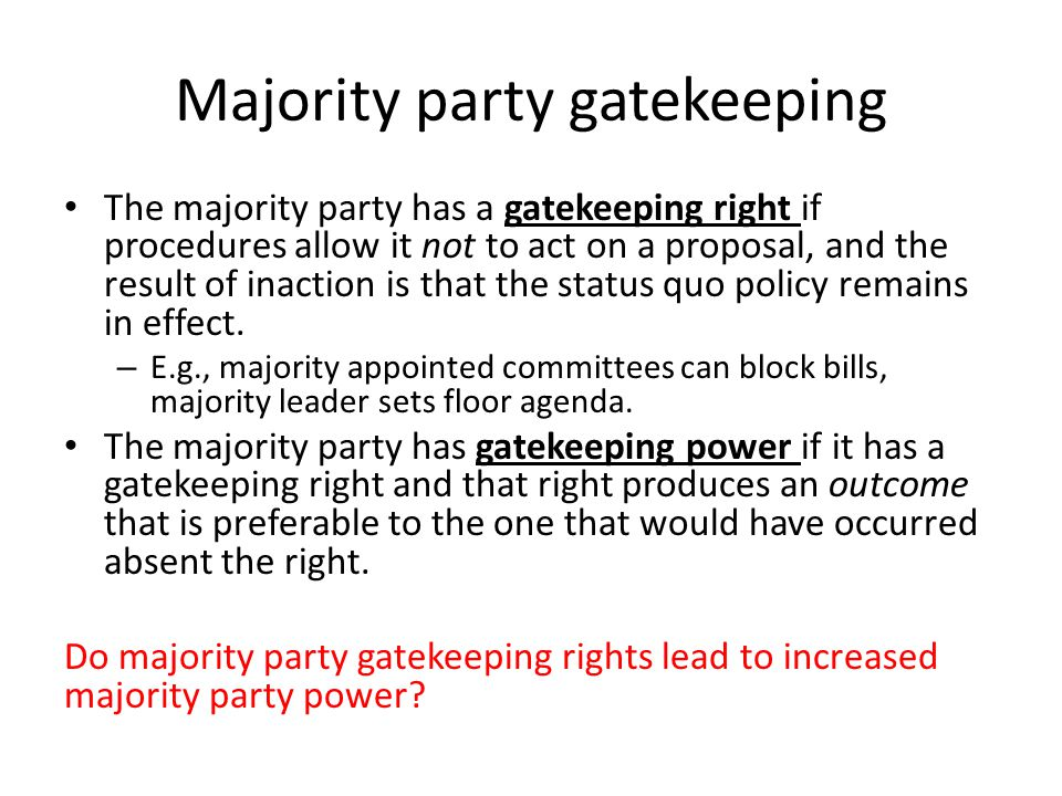 Majority party gatekeeping The majority party has a gatekeeping right if procedures allow it not to act on a proposal, and the result of inaction is t