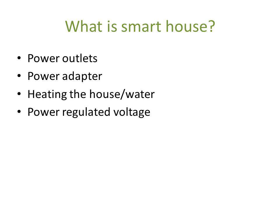 What is smart house Power outlets Power adapter Heating the house/water Power regulated voltage