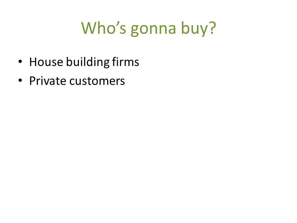 Whos gonna buy House building firms Private customers