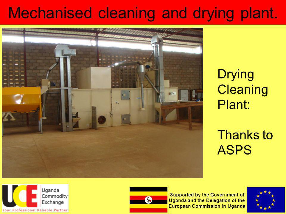 Supported by the Government of Uganda and the Delegation of the European Commission in Uganda Mechanised cleaning and drying plant.