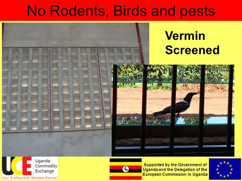 Supported by the Government of Uganda and the Delegation of the European Commission in Uganda No Rodents, Birds and pests Vermin Screened