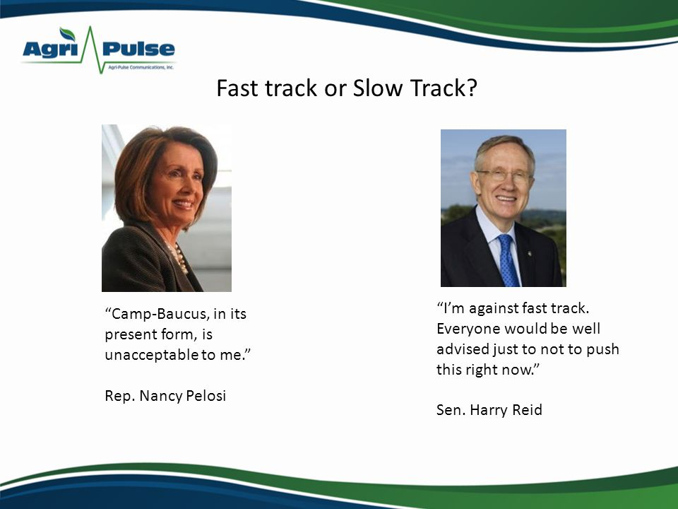 Fast track or Slow Track? Im against fast track. Everyone would be well advised just to not to push this right now. Sen. Harry Reid Camp-Baucus, in it