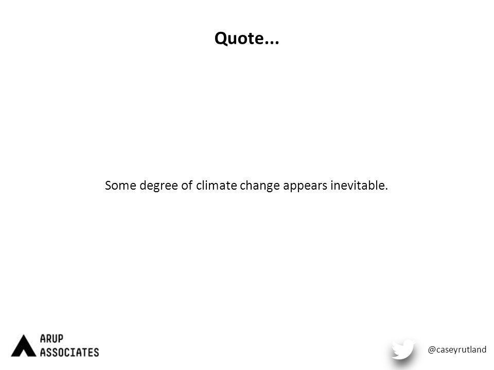 Quote... Some degree of climate change appears inevitable. @caseyrutland