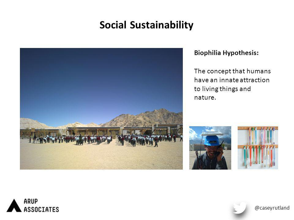 Social Sustainability @caseyrutland Biophilia Hypothesis: The concept that humans have an innate attraction to living things and nature.