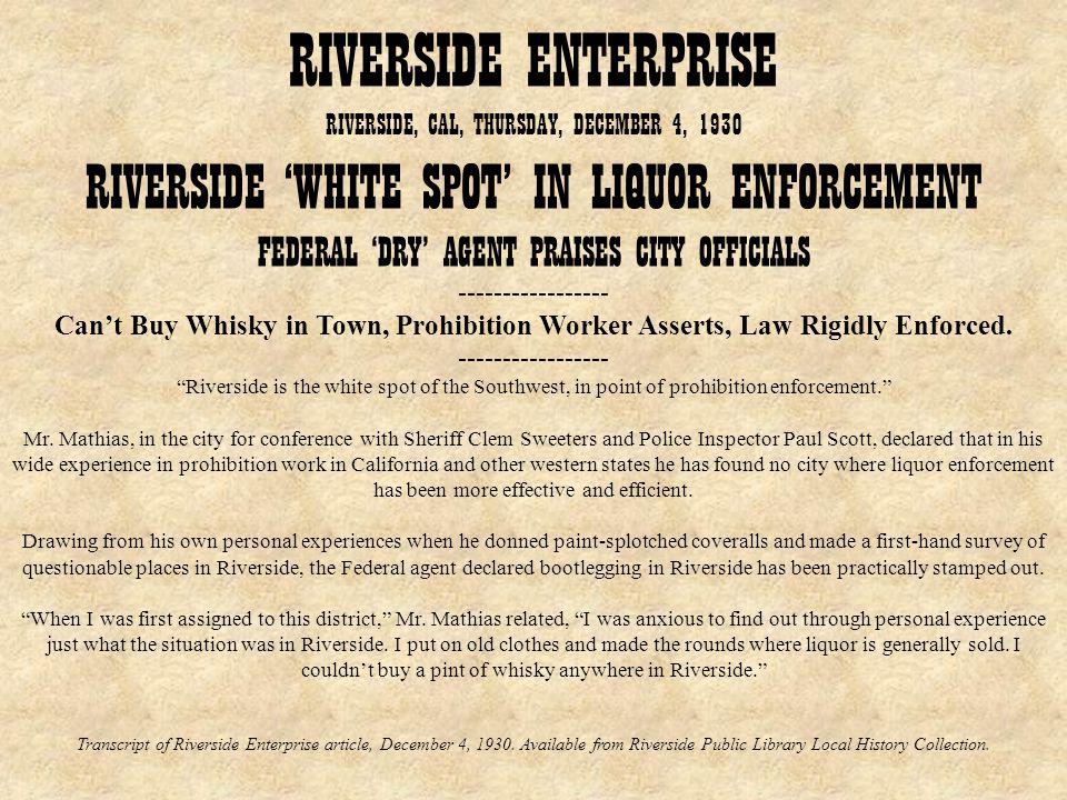 RIVERSIDE ENTERPRISE RIVERSIDE, CAL, THURSDAY, DECEMBER 4, 1930 RIVERSIDE WHITE SPOT IN LIQUOR ENFORCEMENT FEDERAL DRY AGENT PRAISES CITY OFFICIALS --