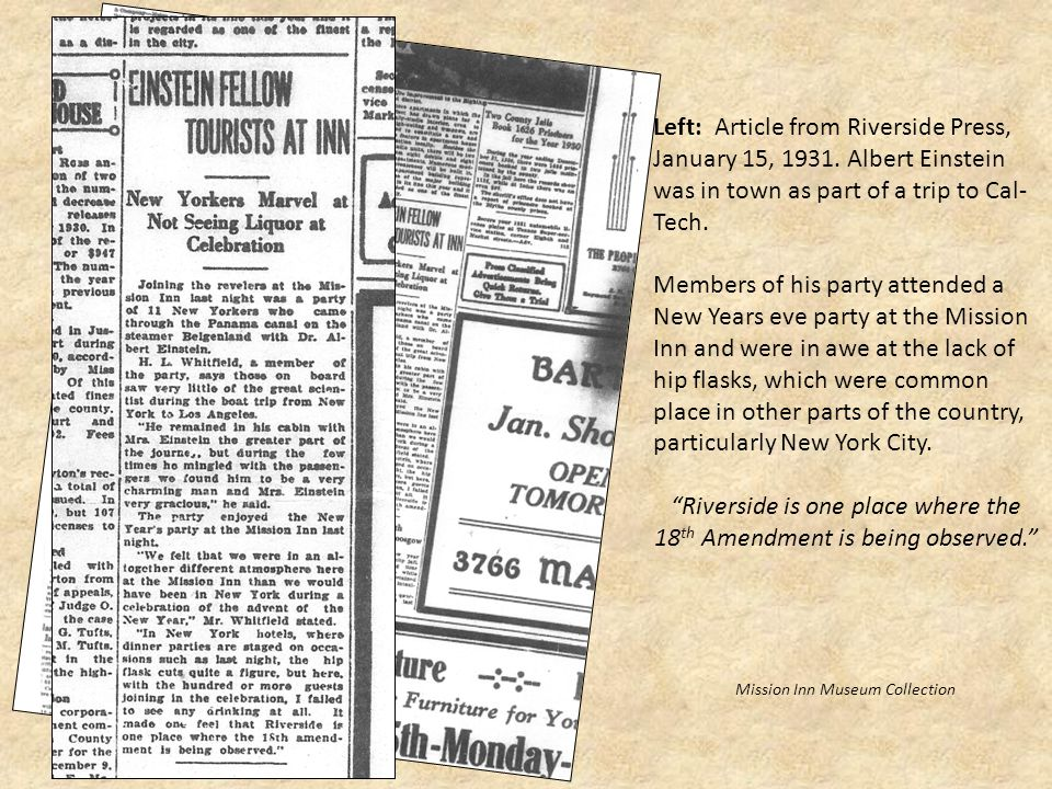 Left: Article from Riverside Press, January 15, 1931. Albert Einstein was in town as part of a trip to Cal- Tech. Members of his party attended a New