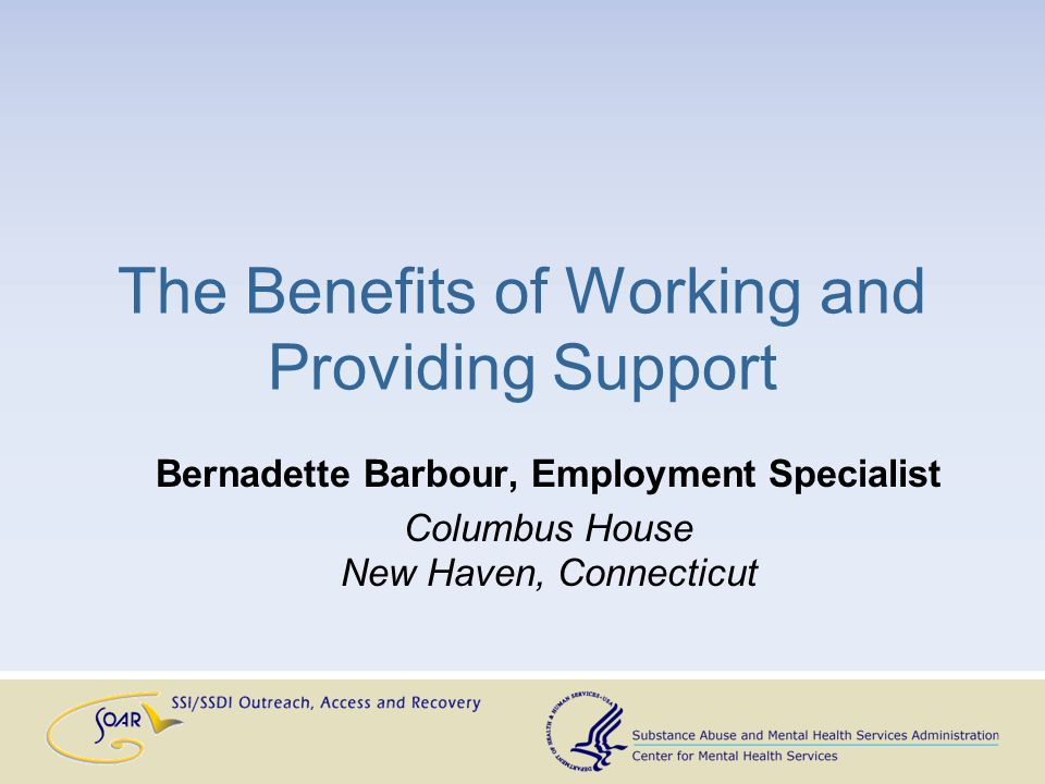 The Benefits of Working and Providing Support Bernadette Barbour, Employment Specialist Columbus House New Haven, Connecticut
