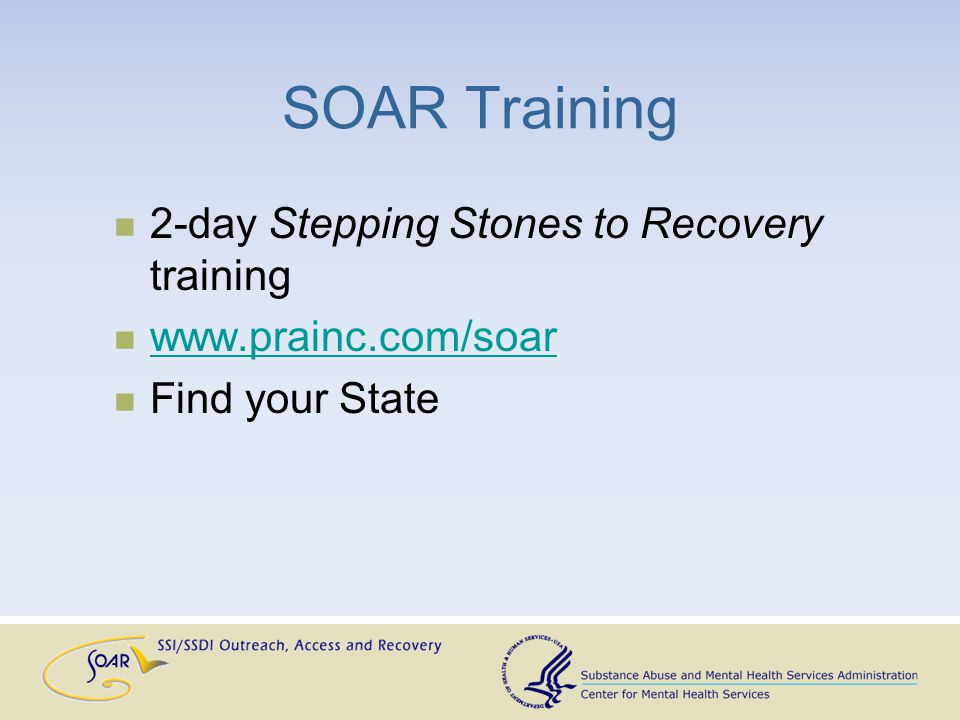 SOAR Training 2-day Stepping Stones to Recovery training www.prainc.com/soar Find your State