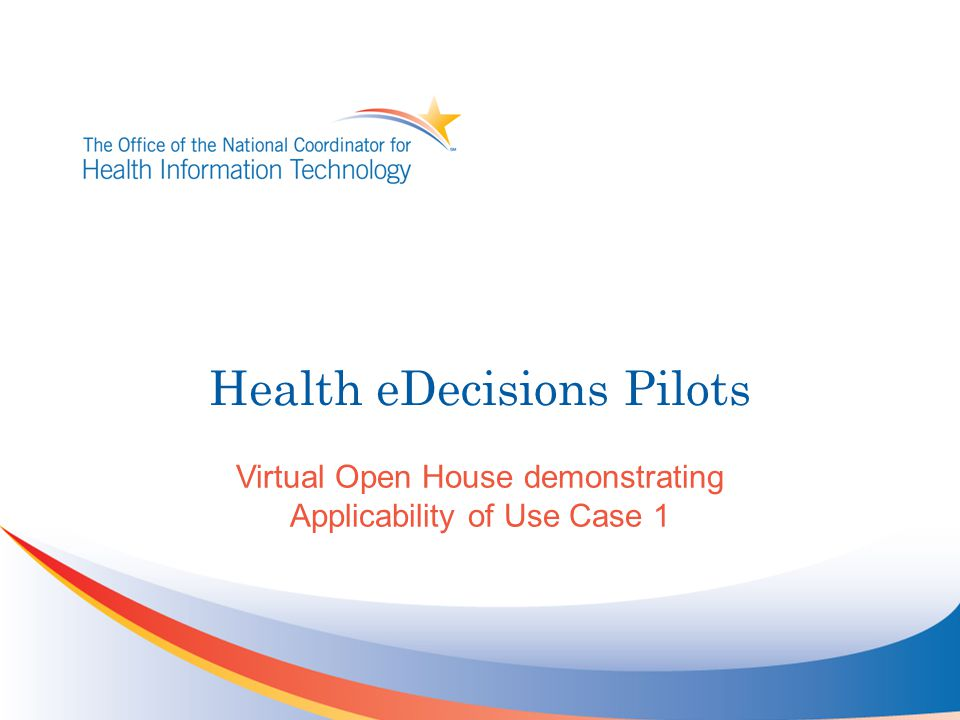 Health eDecisions Pilots Virtual Open House demonstrating Applicability of Use Case 1