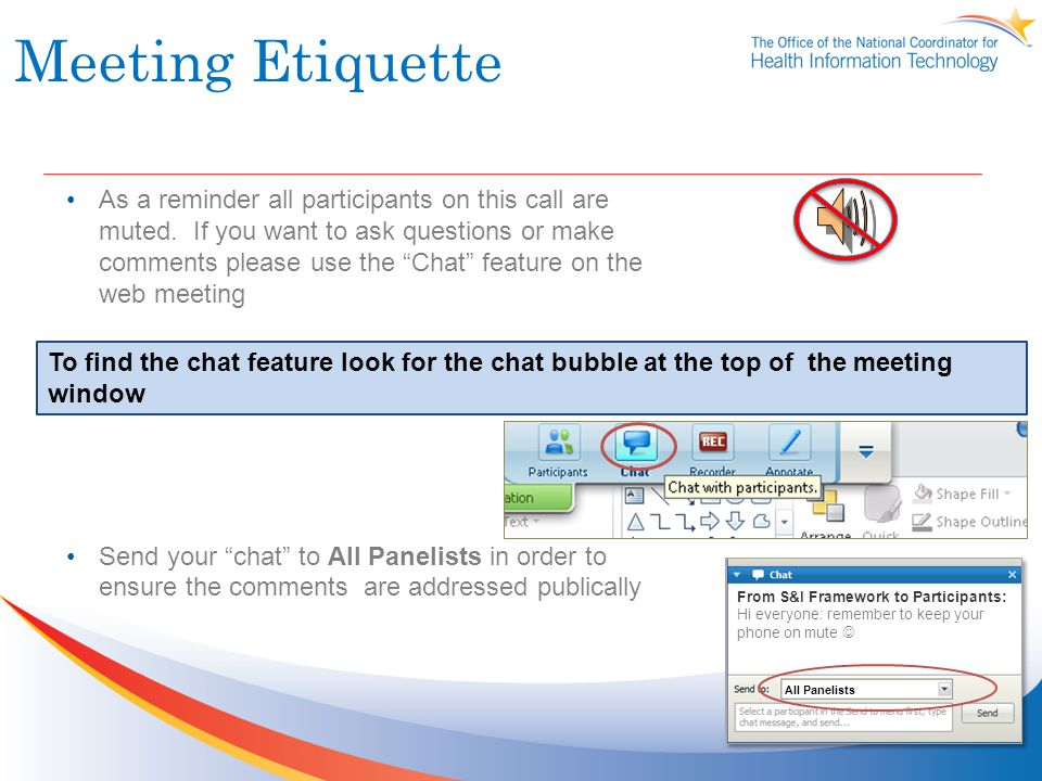 Meeting Etiquette As a reminder all participants on this call are muted. If you want to ask questions or make comments please use the Chat feature on