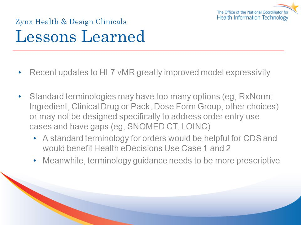 Zynx Health & Design Clinicals Lessons Learned Recent updates to HL7 vMR greatly improved model expressivity Standard terminologies may have too many