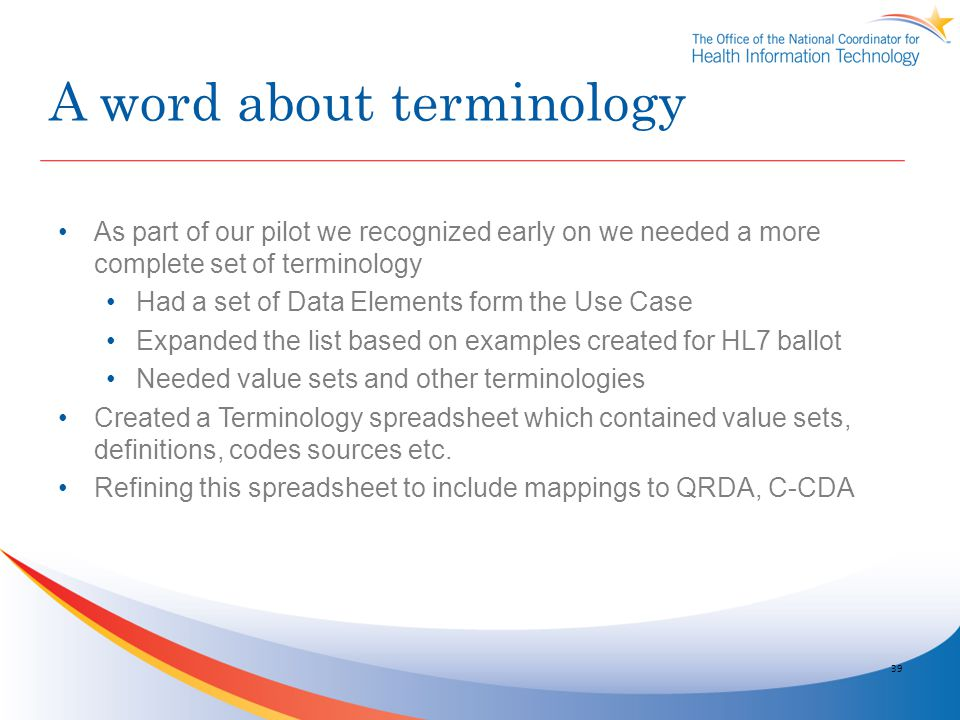 A word about terminology As part of our pilot we recognized early on we needed a more complete set of terminology Had a set of Data Elements form the
