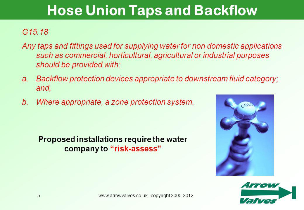 www.arrowvalves.co.uk copyright 2005-20125 Hose Union Taps and Backflow Courtesy of WRAS Proposed installations require the water company to risk-asse