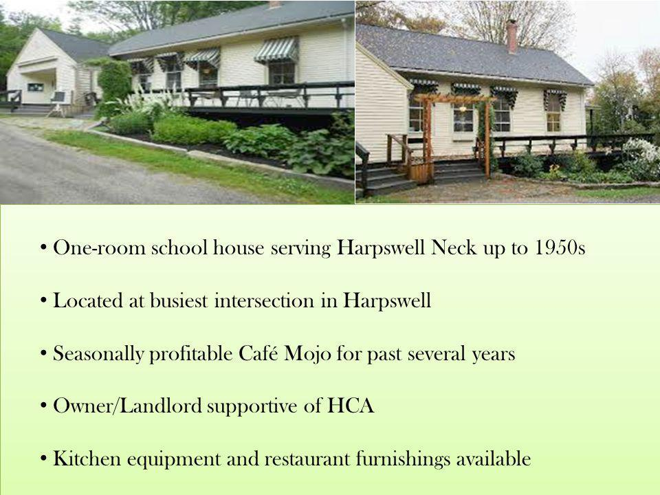One-room school house serving Harpswell Neck up to 1950s Located at busiest intersection in Harpswell Seasonally profitable Café Mojo for past several