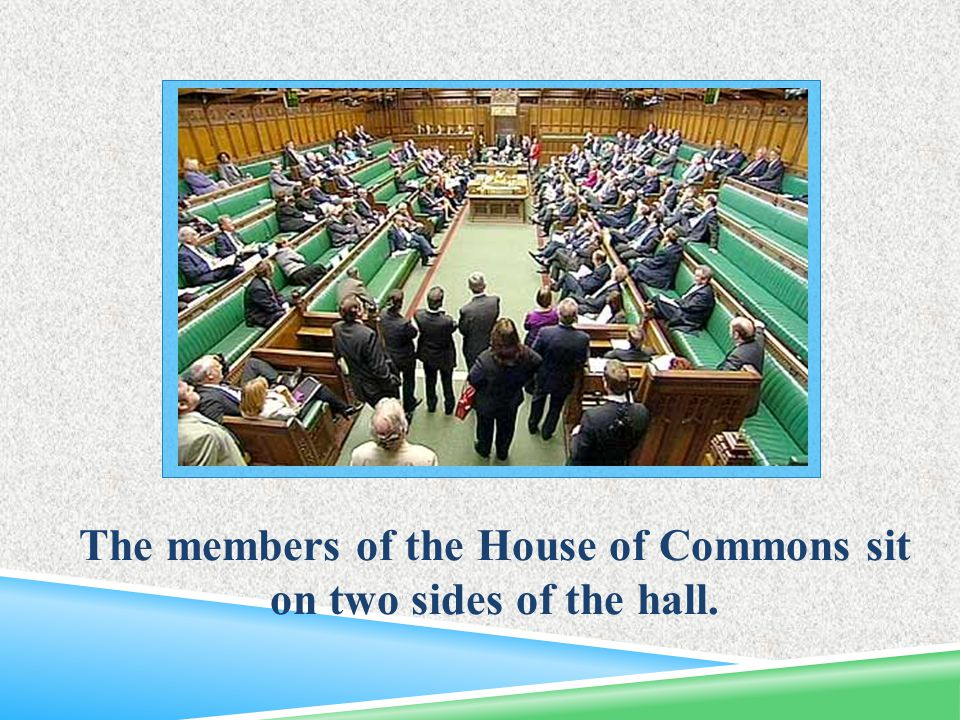 The members of the House of Commons sit on two sides of the hall.