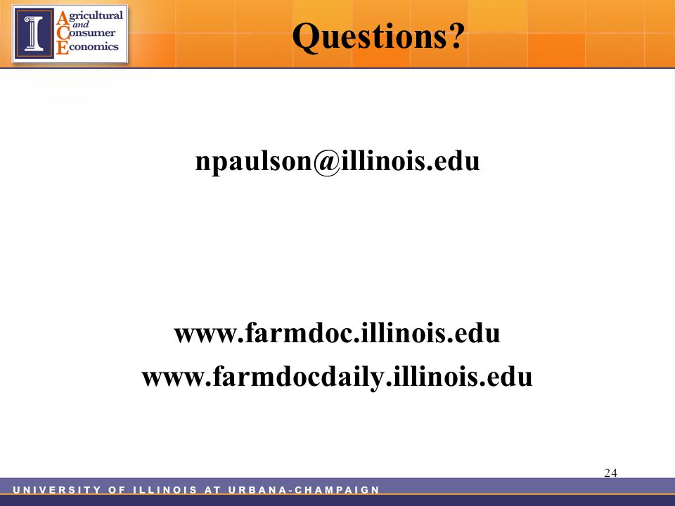 Questions npaulson@illinois.edu www.farmdoc.illinois.edu www.farmdocdaily.illinois.edu 24