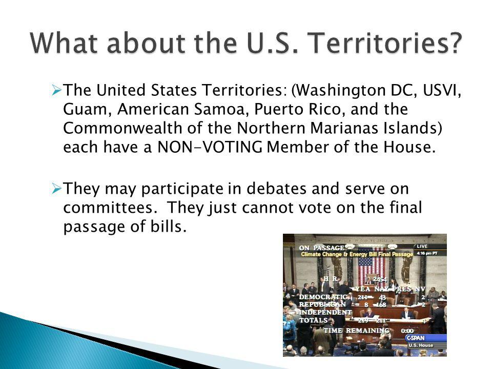 The United States Territories: (Washington DC, USVI, Guam, American Samoa, Puerto Rico, and the Commonwealth of the Northern Marianas Islands) each have a NON-VOTING Member of the House.