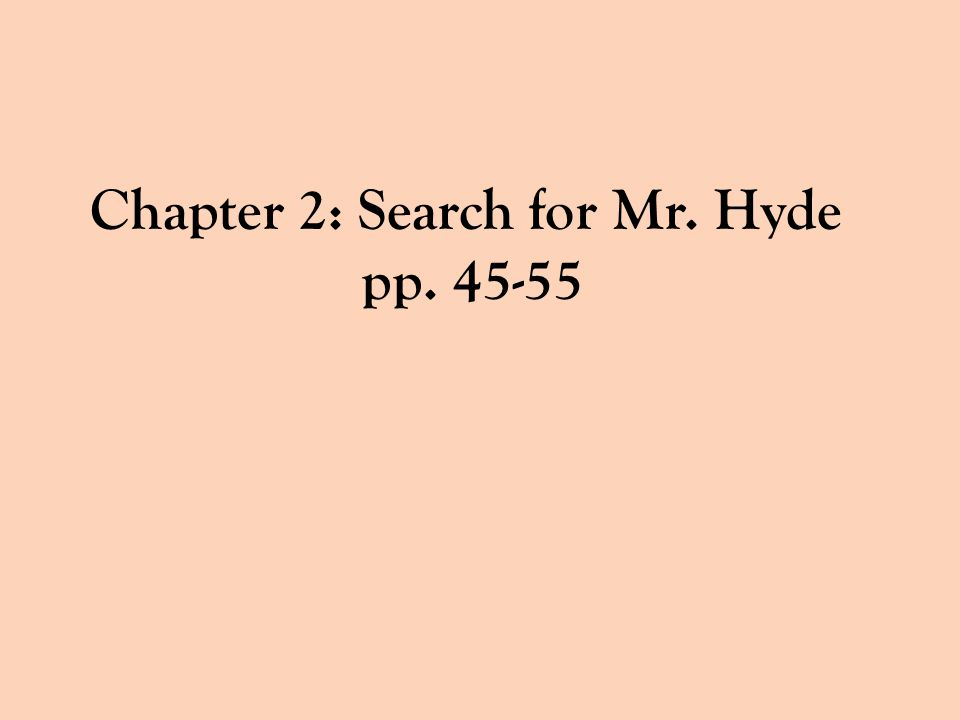 Chapter 2: Search for Mr. Hyde pp. 45-55