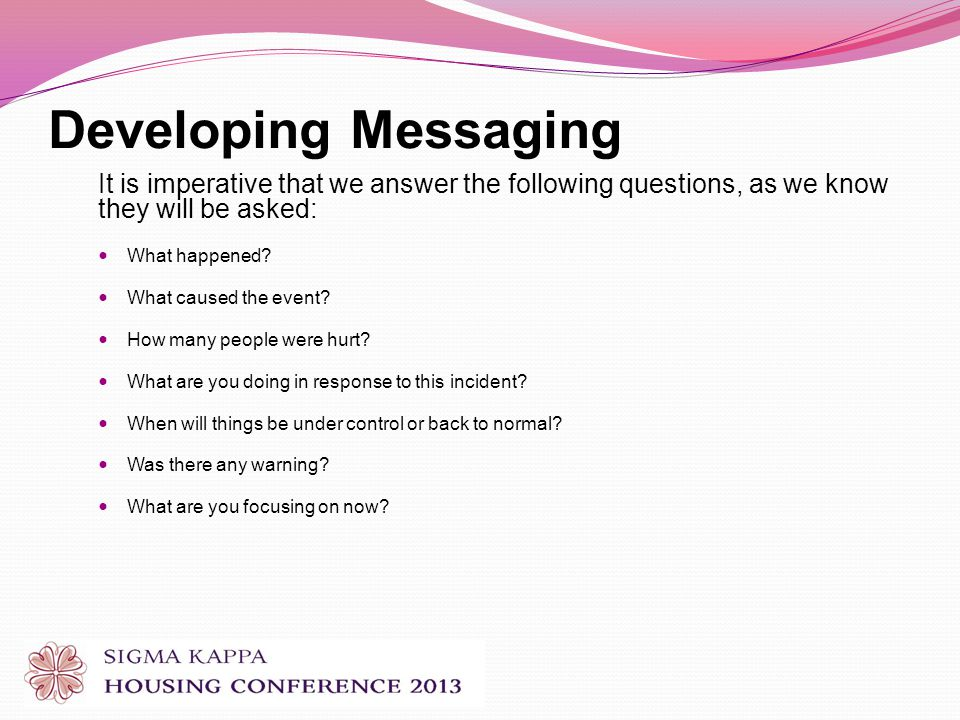 Developing Messaging It is imperative that we answer the following questions, as we know they will be asked: What happened.
