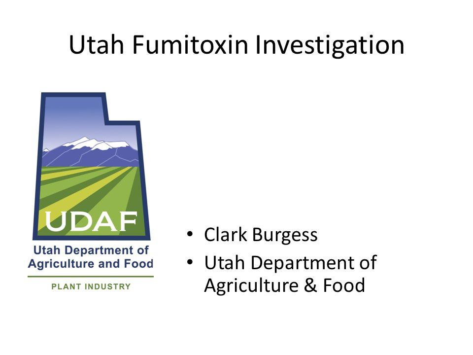 Utah Fumitoxin Investigation Clark Burgess Utah Department of Agriculture & Food
