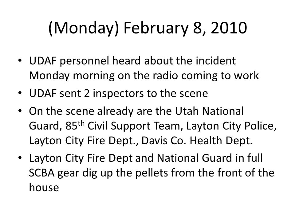 (Monday) February 8, 2010 UDAF personnel heard about the incident Monday morning on the radio coming to work UDAF sent 2 inspectors to the scene On th