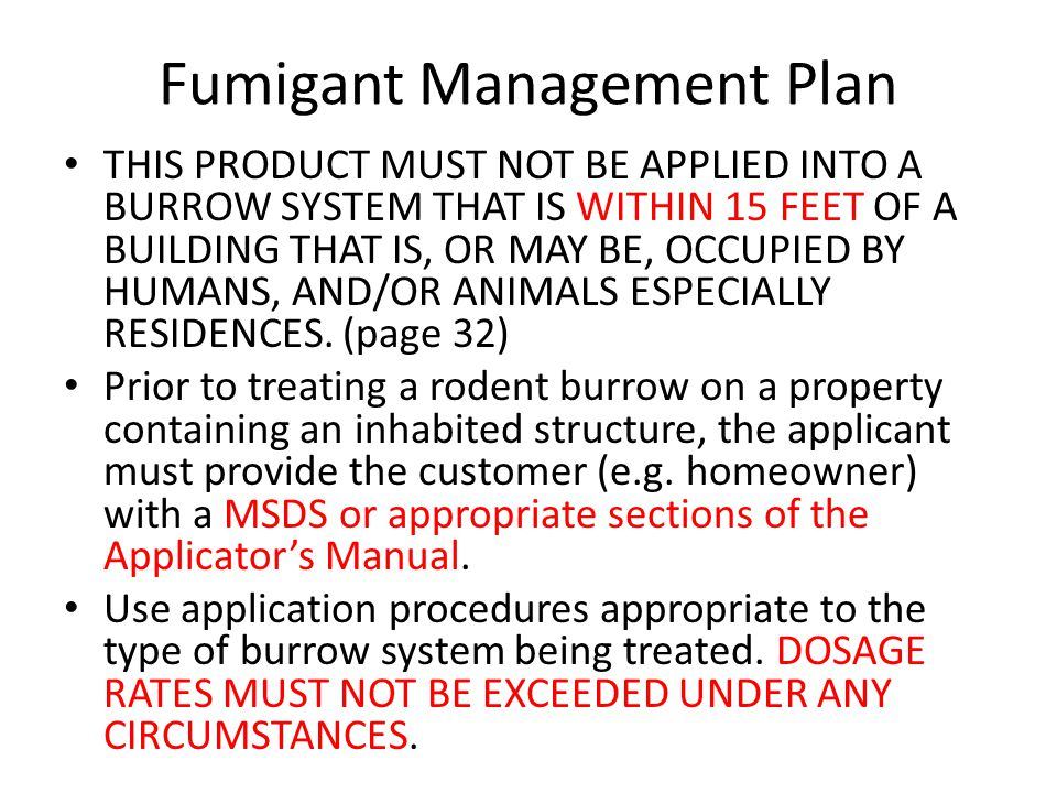 Fumigant Management Plan THIS PRODUCT MUST NOT BE APPLIED INTO A BURROW SYSTEM THAT IS WITHIN 15 FEET OF A BUILDING THAT IS, OR MAY BE, OCCUPIED BY HU