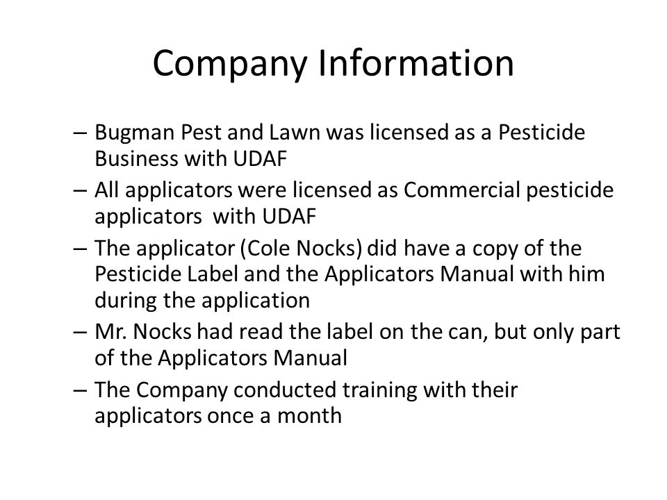 Company Information – Bugman Pest and Lawn was licensed as a Pesticide Business with UDAF – All applicators were licensed as Commercial pesticide appl