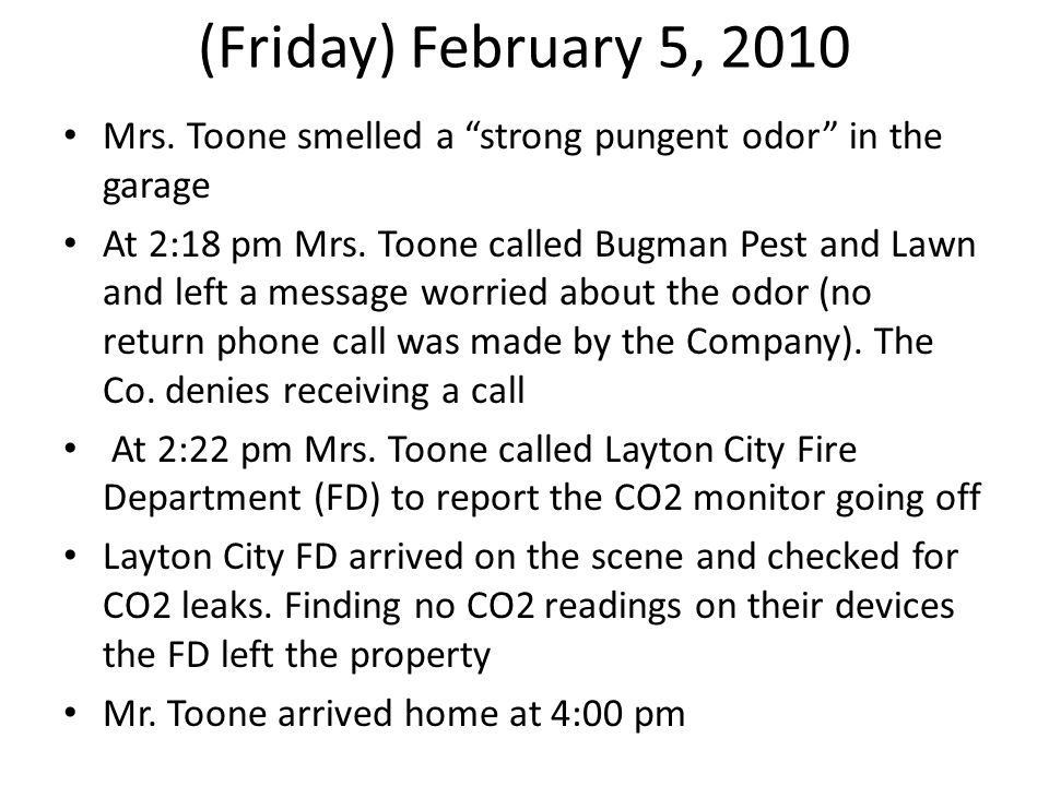 (Friday) February 5, 2010 Mrs. Toone smelled a strong pungent odor in the garage At 2:18 pm Mrs. Toone called Bugman Pest and Lawn and left a message