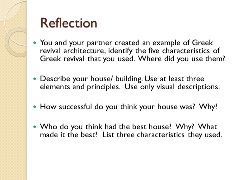 Reflection You and your partner created an example of Greek revival architecture, identify the five characteristics of Greek revival that you used. Wh