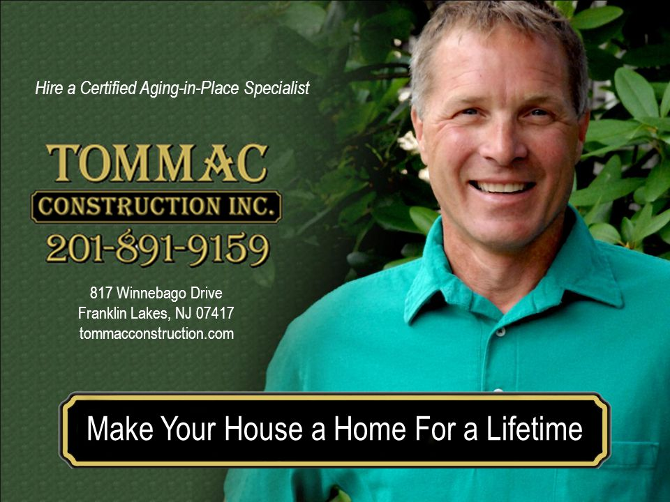 Make your house a home for a lifetimeMake Your House a Home For a Lifetime 817 Winnebago Drive Franklin Lakes, NJ 07417 tommacconstruction.com Hire a Certified Aging-in-Place Specialist