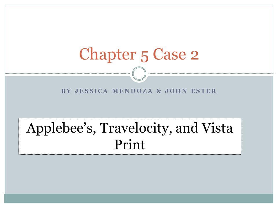 BY JESSICA MENDOZA & JOHN ESTER Chapter 5 Case 2 Applebees, Travelocity, and Vista Print