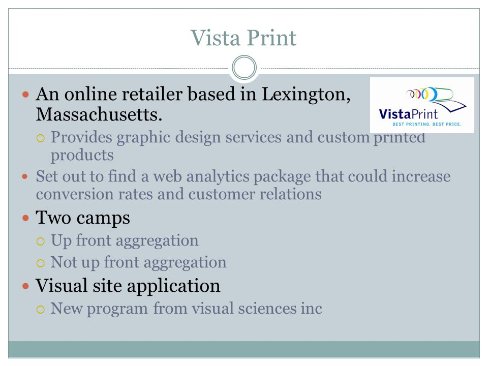 Vista Print An online retailer based in Lexington, Massachusetts. Provides graphic design services and custom printed products Set out to find a web a