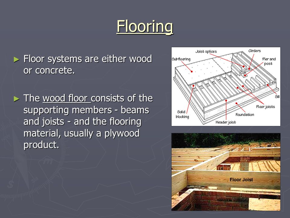 Flooring Floor systems are either wood or concrete.