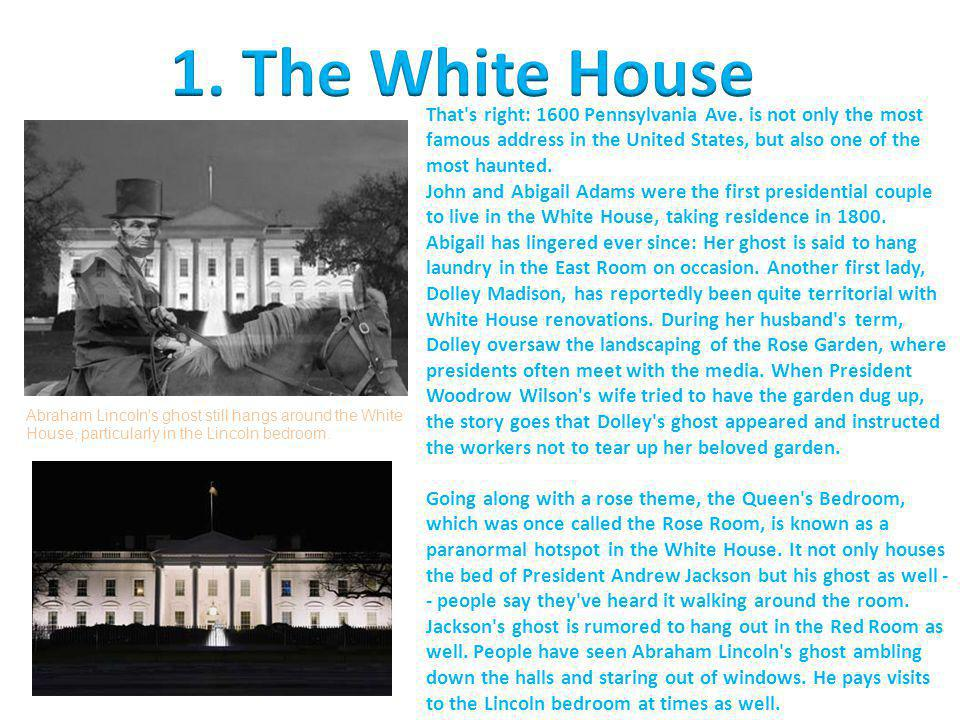 ­ That's right: 1600 Pennsylvania Ave. is not only the most famous address in the United States, but also one of the most haunted.­ John and Abigail A