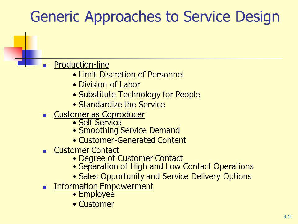 Generic Approaches to Service Design Production-line Limit Discretion of Personnel Division of Labor Substitute Technology for People Standardize the