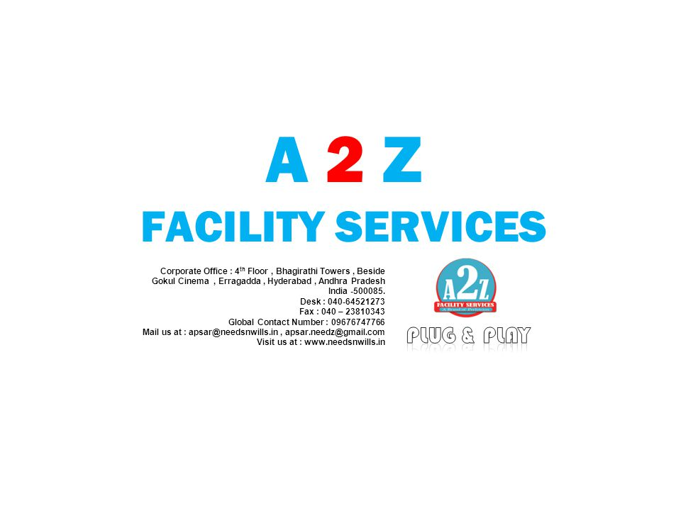A 2 Z FACILITY SERVICES Corporate Office : 4 th Floor, Bhagirathi Towers, Beside Gokul Cinema, Erragadda, Hyderabad, Andhra Pradesh India -500085.