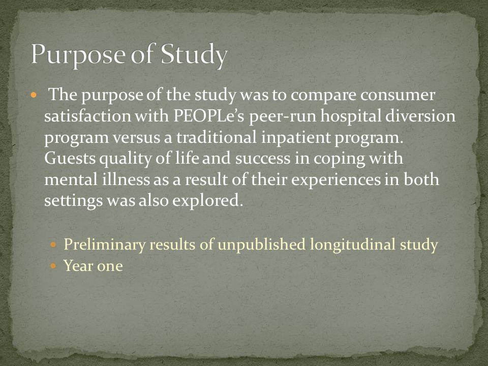 The purpose of the study was to compare consumer satisfaction with PEOPLes peer-run hospital diversion program versus a traditional inpatient program.